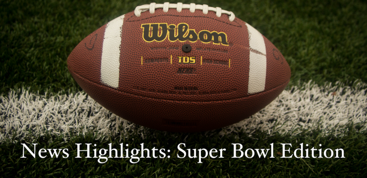 News Highlights: Super Bowl Edition