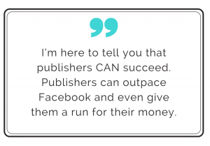 quote about how publishers can outpace facebook